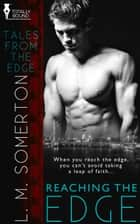 Reaching the Edge ebook by LM Somerton