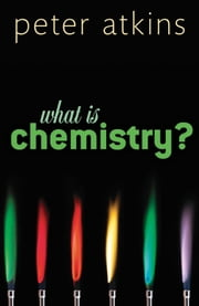 What is Chemistry? ebook by Peter Atkins