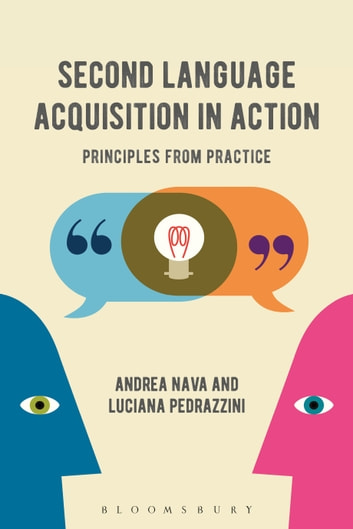 Second Language Acquisition in Action - Principles from Practice ebook by Dr Andrea Nava,Dr Luciana Pedrazzini