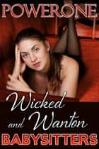 Wicked and Wanton Babysitters ebook by Powerone