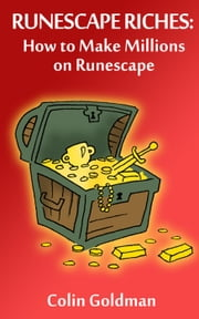 How to Make Millions on Runescape (Runescape Riches) ebook by Colin Goldman