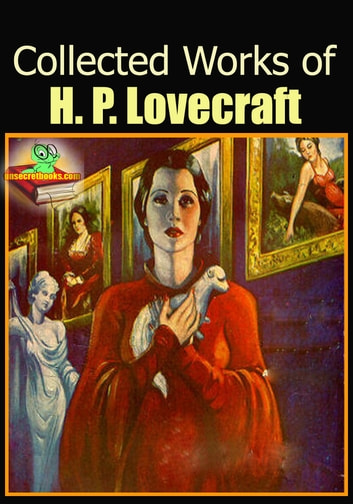The Collected Works of Howard Phillips Lovecraft : 80 Works - (At the Mountains of Madness, The Shadow Out of Time, The Colour Out of Space, And More!) ebook by H. P. Lovecraft