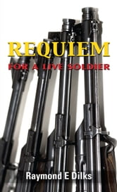 Requiem for a Live Soldier ebook by Raymond E. Dilks