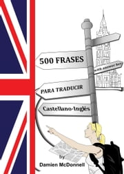 500 Frases para traducir. Castellano – Inglés (with answer key) ebook by Damien McDonell