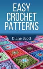 Easy Crochet Patterns ebook by Diane Scott