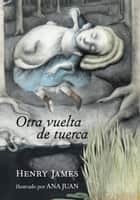 Otra vuelta de tuerca eBook by Ana Juan, Henry James, José Bianco