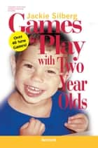 Games to Play with Two Year Olds, Revised ebook by Jackie Silberg
