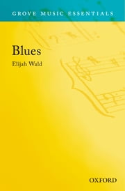 Blues: Grove Music Essentials ebook by Elijah Wald