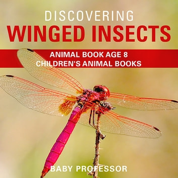 Discovering Winged Insects - Animal Book Age 8 | Children's Animal Books ebook by Baby Professor