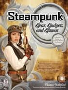 Steampunk Gear, Gadgets, and Gizmos: A Maker's Guide to Creating Modern Artifacts ebook by Thomas Willeford