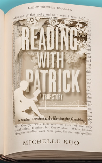 Reading With Patrick - A Teacher, a Student and the Life-Changing Power of Books ebook by Michelle Kuo