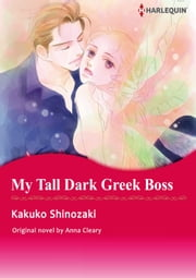 MY TALL DARK GREEK BOSS (Harlequin Comics) - Harlequin Comics ebook by Anna Cleary,KAKUKO SHINOZAKI