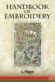 Handbook of Embroidery ebook by L. Higgin