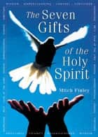 The Seven Gifts of the Holy Spirit ebook by Finley, Mitch