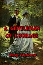 A Gentleman of Courage ebook by James Oliver Curwood
