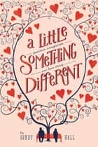 A Little Something Different - A Swoon Novel ebook by Sandy Hall