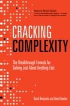 Cracking Complexity - The Breakthrough Formula for Solving Just About Anything Fast ebook by David Komlos, David Benjamin