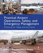 Practical Airport Operations, Safety, and Emergency Management ebook by Jeffrey Price,Jeffrey Forrest
