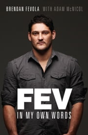 Fev: In My Own Words ebook by Brendan Fevola
