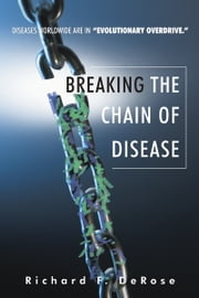 Breaking the Chain of Disease ebook by Richard F. DeRose