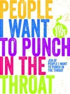 Just a FEW People I Want to Punch in the Throat (Vol #5) - People I Want to Punch in the Throat, #5 ebook by