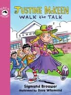 Justine McKeen, Walk the Talk ebook by Sigmund Brouwer,David Whamond
