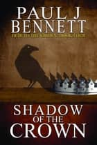 Shadow of the Crown - An Epic Fantasy Novel ebook by Paul J Bennett