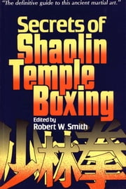Secrets of Shaolin Temple Boxing ebook by Robert W. Smith