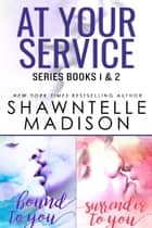 At Your Service (Books 1 & 2) ebook by Shawntelle Madison