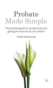 Probate Made Simple - The essential guide to saving money and getting the most out of your solicitor ebook by Andrew Komarnyckyj