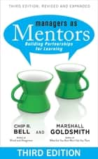 Managers As Mentors - Building Partnerships for Learning ebook by Chip R. Bell, Marshall Goldsmith