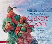 Legend of the Candy Cane - The Inspirational Story of Our Favorite Christmas Candy ebook by James Bernardin,Lori Walburg