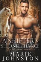 A Shifter's Second Chance ebook by Marie Johnston