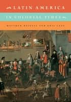 Latin America in Colonial Times ebook by Matthew Restall,Kris Lane