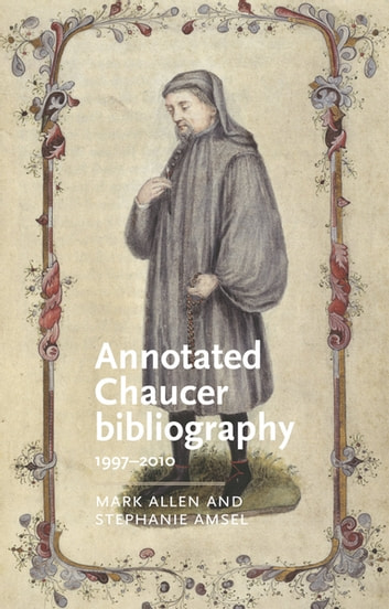 Annotated Chaucer bibliography - 1997-2010 ebook by Mark Allen,Stephanie Amsel