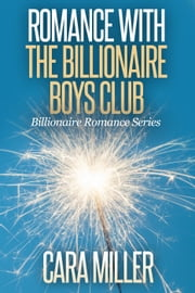 Romance with the Billionaire Boys Club - Billionaire Romance Series, #17 ebook by Cara Miller