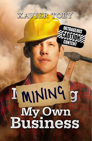 Mining My Own Business ebook by Xavier Toby