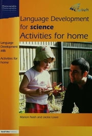 Language Development for Science - Activities for Home ebook by Marion Nash,Jackie Lowe