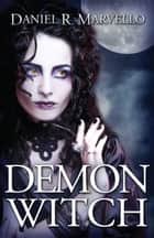 Demon Witch ebook by Daniel R. Marvello