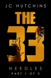 The 33, Episode 5: Needles [Part 1 of 2] ebook by J.C. Hutchins, Cameron Harris (Editor)