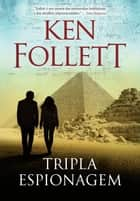 Tripla espionagem eBook by Ken Follett