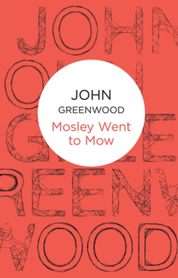 Mosley Went To Mow: An Inspector Mosley Novel 3 ebook by John Greenwood