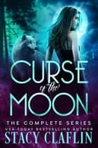Curse of the Moon Box Set - Curse of the Moon ebook by Stacy Claflin