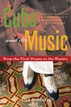 Cuba and Its Music: From the First Drums to the Mambo - From the First Drums to the Mambo ebook by Ned Sublette