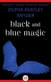 Black and Blue Magic ebook by Zilpha Keatley Snyder