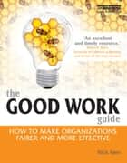 The Good Work Guide - How to Make Organizations Fairer and More Effective ebook by Nick Isles