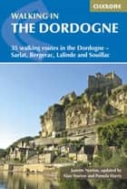 Walking in the Dordogne - 35 walking routes in the Dordogne - Sarlat, Bergerac, Lalinde and Souillac ebook by Janette Norton, Alan Norton, Pamela Harris