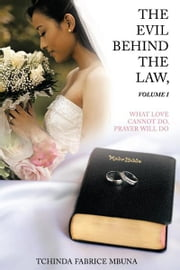 THE EVIL BEHIND THE LAW,VOLUME I - WHAT LOVE CANNOT DO, PRAYER WILL DO ebook by TCHINDA FABRICE MBUNA