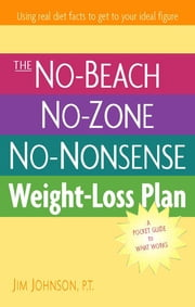 The No-Beach, No-Zone, No-Nonsense Weight-Loss Plan - A Pocket Guide to What Works ebook by Jim Johnson
