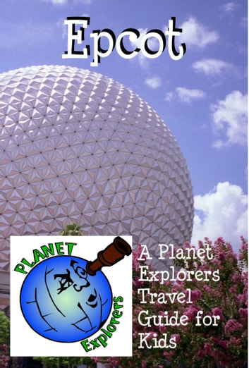 Epcot: A Planet Explorers Travel Guide for Kids ebook by Planet Explorers